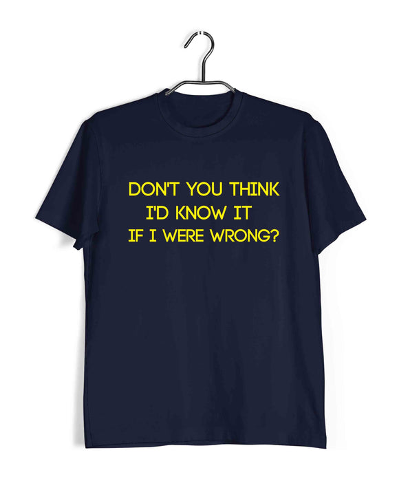 Navy Blue  TV Series The Big Bang Theory TBBT DON'T YOU THINK I'D KNOW IT IF I WERE WRONG? Custom Printed Graphic Design T-Shirt for Men