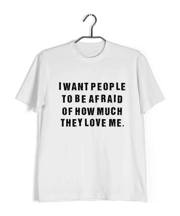 White  TV Series The Office I WANT PEOPLE TO BE AFRAID OF HOW MUCH THEY LOVE ME Custom Printed Graphic Design T-Shirt for Men