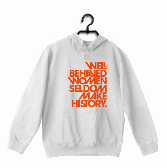 White  Feminista Feminism WELL BEHAVED WOMEN UNISEX HOODIE Sweatshirts