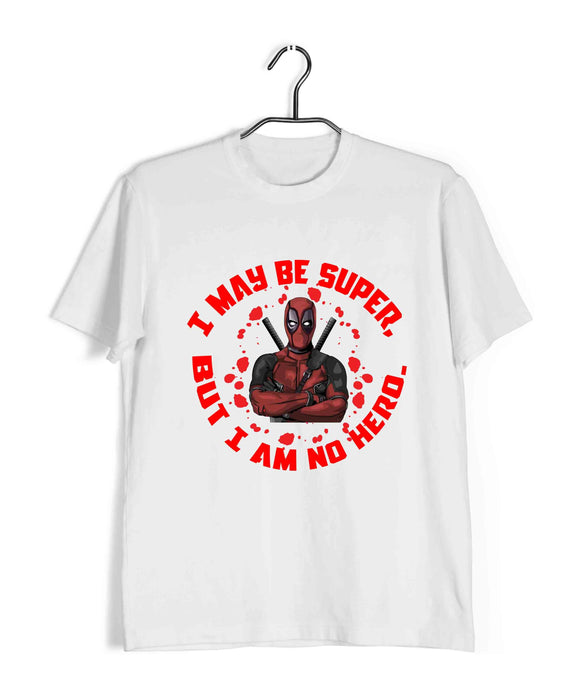 White  Comics Movies Deadpool I MAY BE SUPER, BUT I AM NO HERO. Custom Printed Graphic Design T-Shirt for Men