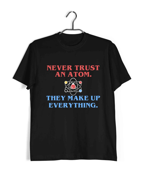 Black  Nerd Physics NEVER TRUST AN ATOM Custom Printed Graphic Design T-Shirt for Men