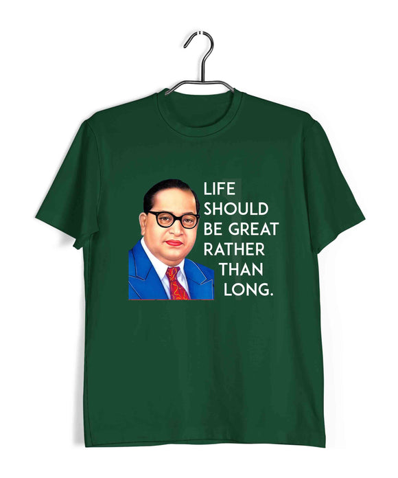Dark Green  Politics Freedom Ambedkar Life should be great rather than long Custom Printed Graphic Design T-Shirt for Men