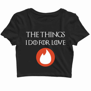 TV Series Games of Thrones (GOT) Things I do for love Custom Printed Graphic Design Crop Top T-Shirt for Women - Aaramkhor