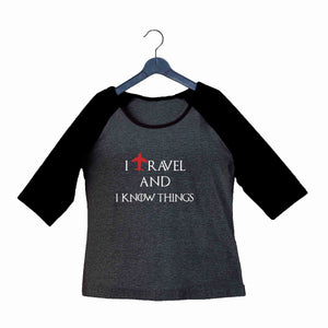 Games of Thrones (GOT) Travel TV Series Wanderlust I TRAVEL AND I KNOW THINGS Custom Printed Graphic Design Raglan T-Shirt for Women - Aaramkhor