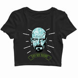 TV Series Breaking Bad Say My Name Heisenberg Custom Printed Graphic Design Crop Top T-Shirt for Women - Aaramkhor