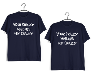 Matching Anniversary Gifts Relationships Matching Couples Your Crazy Matches My Crazy T-Shirts for Boyfriend Girlfriend Fiance Husband Wife Mother Father Family - Aaramkhor