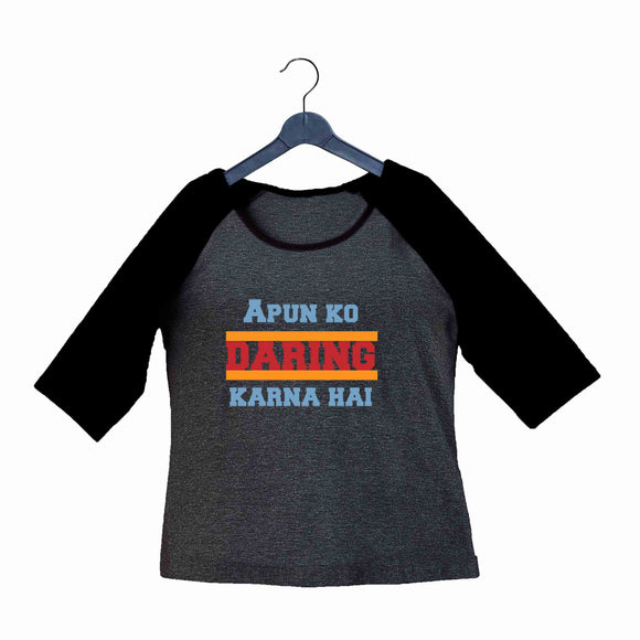 TV Series Sacred Games Apun ko Daring Karna Hai Custom Printed Graphic Design Raglan T-Shirt for Women - Aaramkhor