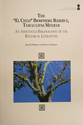 "The ""El Cielo"" Biosphere Reserve, Tamaulipas Mexico: An Annotated Bibliography of the Botanical Literature"