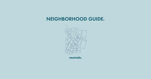 Neutrale´s Neighborhood Guide 📍