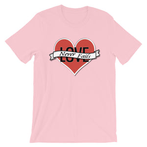Love Never Fails Unisex T-Shirt