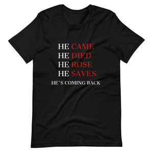 He Came He Died He Rose Unisex T-Shirt