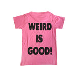 Weird is good t shirt