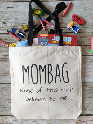 Mom tote bag.  Mombag. None of this Crap Belongs to me.