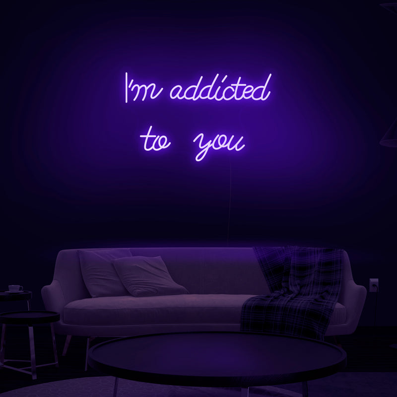 'I'm Addicted To You' Neon Sign - Nuwave Neon