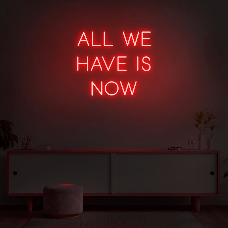'All We Have Is Now' Neon Sign - Nuwave Neon