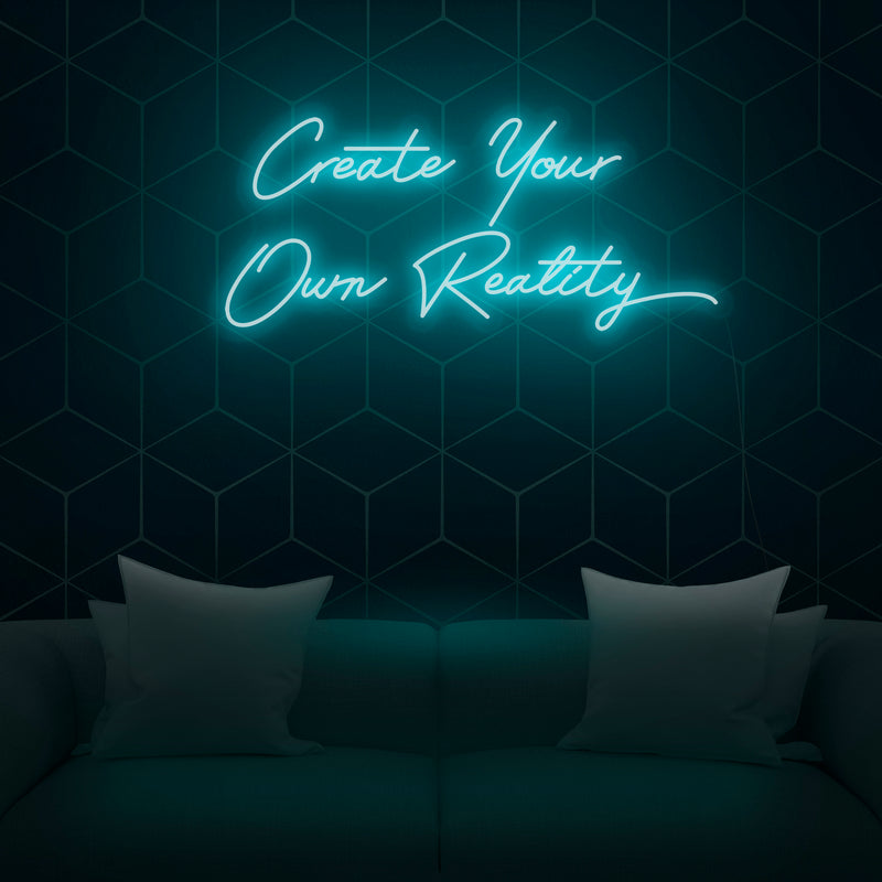 'Create Your Own Reality' V2 Neon Sign - Nuwave Neon