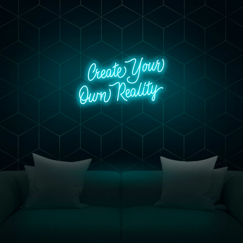 'Create Your Own Reality' Neon Sign - Nuwave Neon