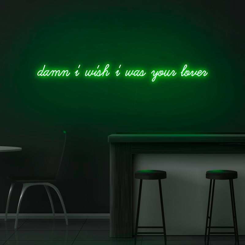 'Damn I Wish I Was Your Lover' Neon Sign - Nuwave Neon
