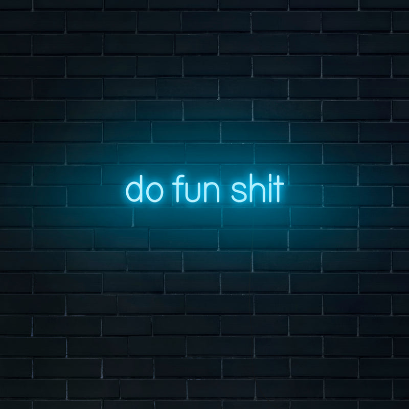 'Do Fun Shit' Neon Sign - Nuwave Neon