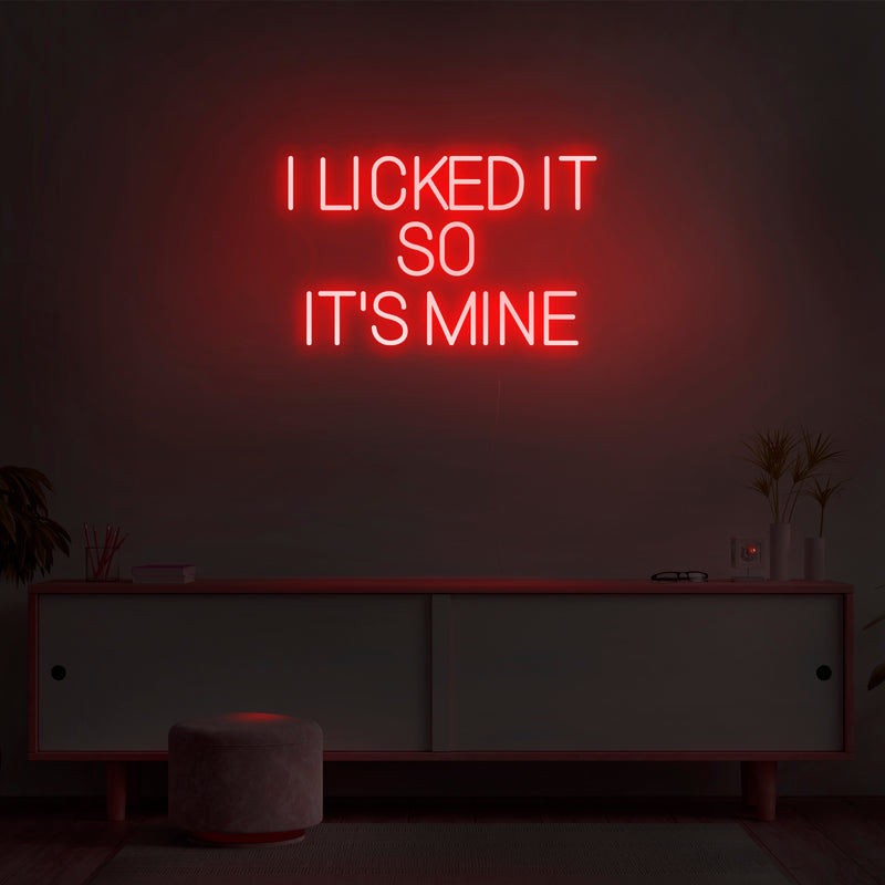 'I Licked It So It's Mine' Neon Sign - Nuwave Neon