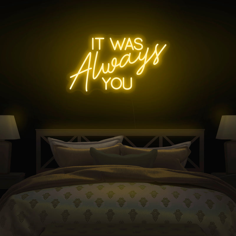 'It Was Always You' Neon Sign - Nuwave Neon