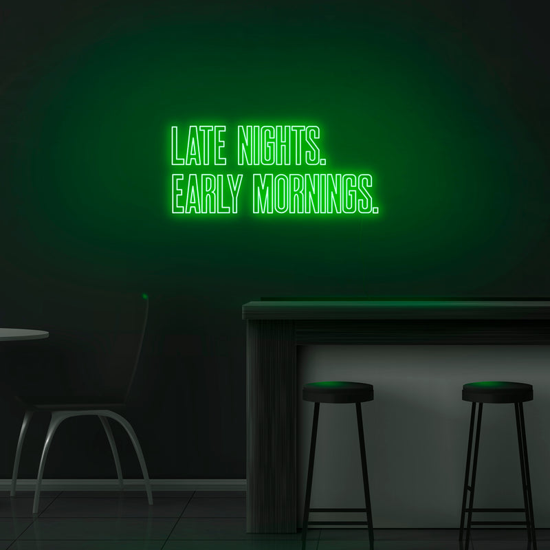 'Late Nights Early Mornings' Neon Sign - Nuwave Neon