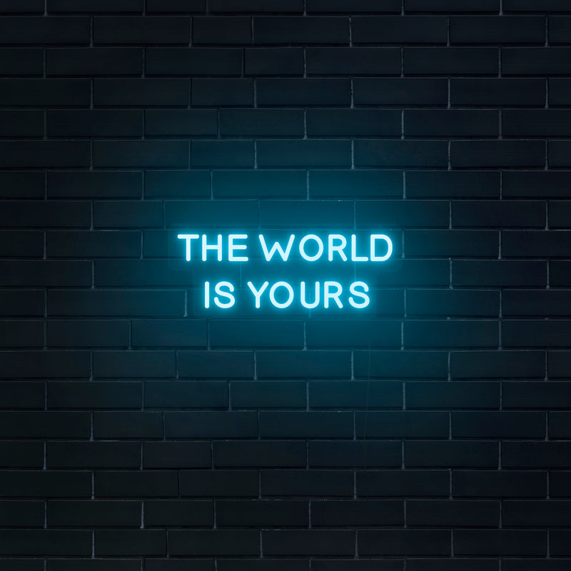 'The World Is Yours' Neon Sign - Nuwave Neon