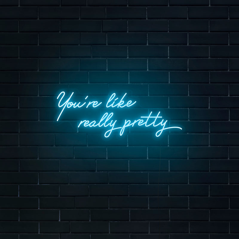 'You're Like Really Pretty' Neon Sign - Nuwave Neon