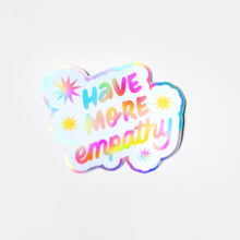 Load image into Gallery viewer, Have More Empathy Holographic Sticker