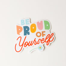 Load image into Gallery viewer, Be Proud of Yourself Sticker