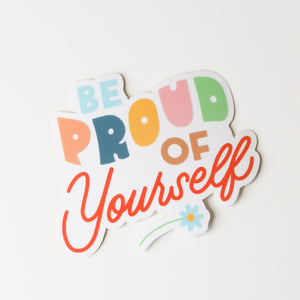 Be Proud of Yourself Sticker
