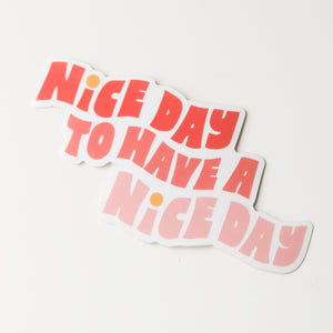 Nice Day To Have A Nice Day Sticker