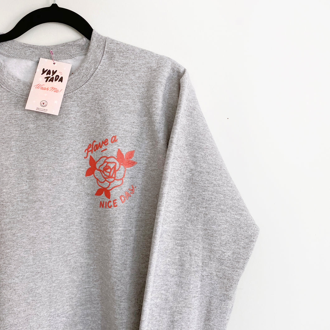 Have a Nice Day Rose Sweatshirt (Grey)
