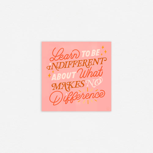 Learn To Be Indifferent Print