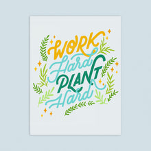 Load image into Gallery viewer, Work Hard Plant Harder Print