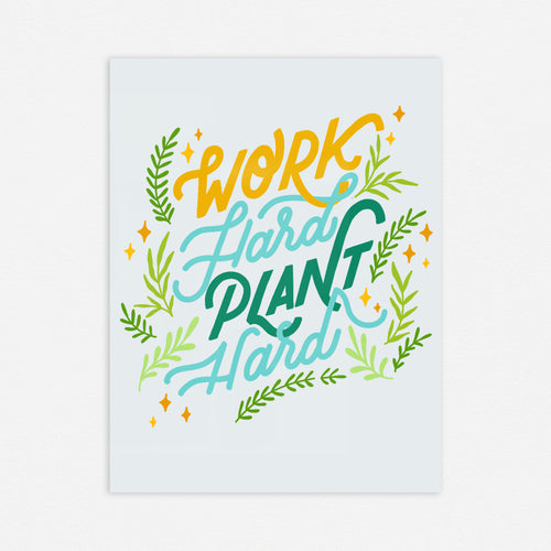 Work Hard Plant Harder Print