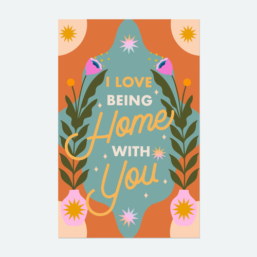 I Love Being Home With You 11x17in Print