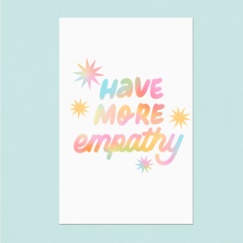Have More Empathy 11x17in Print- 100% Proceeds Donated