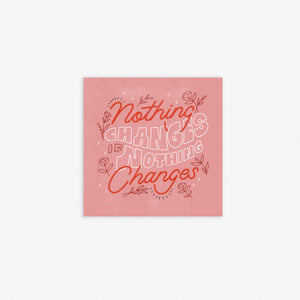 Nothing Changes Print
