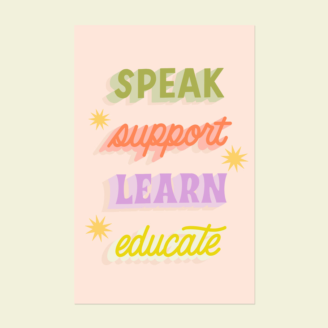Speak, Support, Learn, Educate 11x17in Print