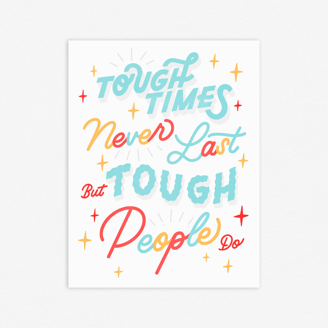 Tough Times Never Last Print
