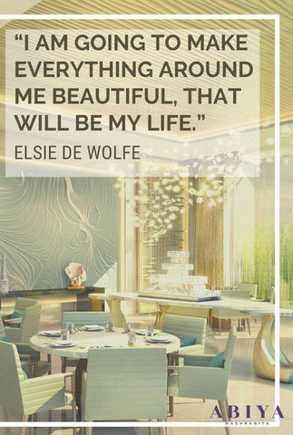 """Interior Design Quote / Home Decor Quote """"I am going to make everything around me beautiful, that will be my life."""" – Elsie de Wolfe"""