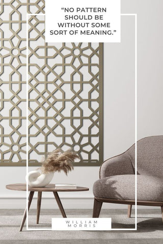 """Interior Design / Home Decor Quote """"No pattern should be without some sort of meaning."""" – William Morris."""