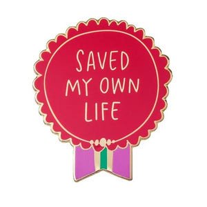 Saved My Own Life | Enamel Pin