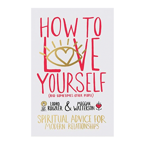 How To Love Yourself (and Sometimes Other People)