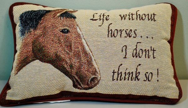 """Life Without Horses.."" Tapestry Toss Accent Throw Equestrian Pillow - 12""x7.5"""