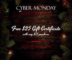 Cyber Monday Deal on Equestrianista.com. Free $25 Gift Certificate with $75 purchase.