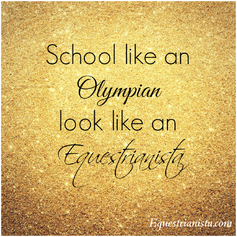 Equestrian's school like an Olympian and look like an EQUESTRIANISTA.