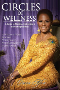 Circles of Wellness : A Guide to Planting, Cultivating and Harvesting Wellness