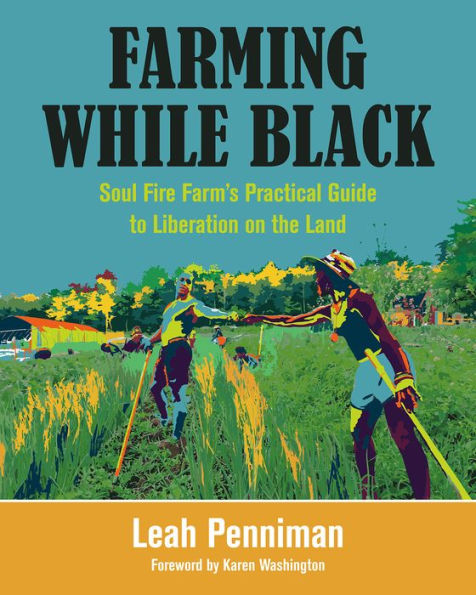 Farming While Black: Soul Fire Farm's Practical Guide to Liberation on the Land [BACK-ORDER]
